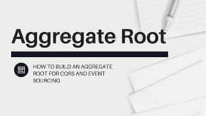 Aggregate Root - How to Build One for CQRS and Event Sourcing